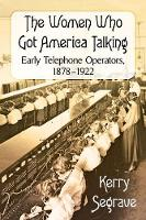 The Hello Girls Telephone Operators in America, 1878-1922 by Kerry Segrave