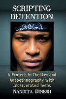 Scripting Detention A Project in Theater and Autoethnography with Incarcerated Teens by Nandita Dinesh