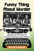 Funny Thing About Murder Modes of Humor in Crime Fiction and Films by David Geherin