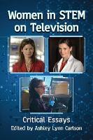 Women in STEM on Television Critical Essays by Ashley Lynn Carlson