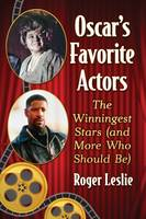 Oscar's Favorite Actors The Winningest Stars (and More Who Should Be) by Roger Leslie