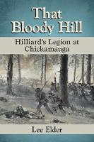 That Bloody Hill Hilliard's Legion at Chickamauga by Lee Elder