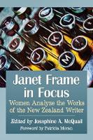 Janet Frame in Focus Women Analyze the Works of the New Zealand Writer by Josephine A. McQuail