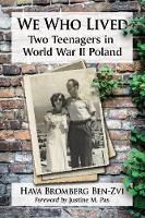 We Who Lived Two Teenagers in World War II Poland by Hava Bromberg Ben-Zvi