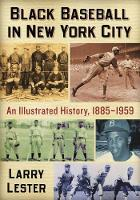 Black Baseball in New York City An Illustrated History, 1885-1959 by Larry Lester