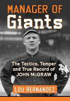 Manager of Giants The Tactics, Temper and True Record of John McGraw by Lou Hernandez