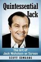 Quintessential Jack The Art of Jack Nicholson on Screen by Scott Edwards