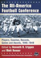 The All-America Football Conference Players, Coaches, Records, Games and Awards, 1946-1949 by Kenneth R. Crippen, Matt Reaser