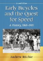 Early Bicycles and the Quest for Speed A History, 1868-1903 by Andrew Ritchie