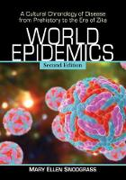 World Epidemics A Cultural Chronology of Disease from Prehistory to the Era of Zika, 2d ed. by Mary Ellen Snodgrass