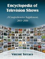 Encyclopedia of Television Shows A Comprehensive Supplement, 2011-2016 by Vincent Terrace