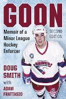 Goon Memoir of a Minor League Hockey Enforcer by Adam Frattasio