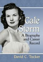 Gale Storm A Biography and Career Record by David C. Tucker