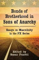 Bonds of Brotherhood in Sons of Anarchy Essays on Masculinity in the FX Series by Susan Fanetti