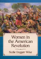 Women in the American Revolution by Sudie Doggett Wike