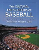 The Cultural Encyclopedia of Baseball by Jonathan Fraser Light