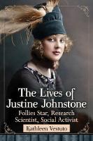 The Two Lives of Justine Johnstone Follies Star and Research Scientist by Kathleen Vestuto