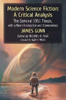 Modern Science Fiction: A Critical Analysis The Seminal 1952 Thesis, with a New Introduction and Commentary by James Gunn
