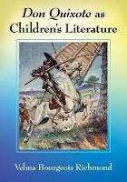 Don Quixote as Children's Literature A Tradition in English Words and Pictures by Velma Bourgeois Richmond