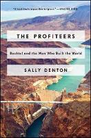 The Profiteers Bechtel and the Men Who Built the World by Sally Denton