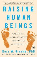 Raising Human Beings Creating a Collaborative Partnership with Your Child by Ross W. Greene