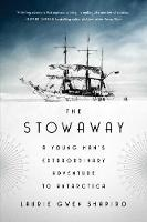 The Stowaway A Young Man's Extraordinary Adventure to Antarctica by Laurie Gwen Shapiro