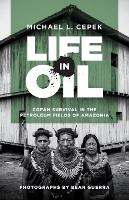 Life in Oil Cofan Survival in the Petroleum Fields of Amazonia by Michael L. Cepek, Bear Guerra