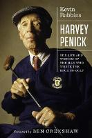 Harvey Penick The Life and Wisdom of the Man Who Wrote the Book on Golf by Kevin Robbins, Ben Crenshaw