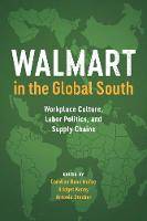 Walmart in the Global South Workplace Culture, Labor Politics, and Supply Chains by Carolina Bank Munoz