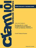 Studyguide for Linear Programming and Network Flows by Bazaraa, Mokhtar S. by Cram101 Textbook Reviews