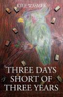 Three Days Short of Three Years by Kyle Wasmer