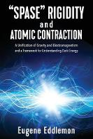 Spase Rigidity and Atomic Contraction A Unification of Gravity and Electromagnetism and a Framework for Understanding Dark Energy by Eugene Eddlemon