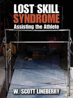 Lost Skill Syndrome Assisting the Athlete by W Scott Lineberry