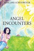 Angel Encounters by Mari Jane Schoonover