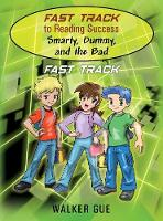 Fast Track to Reading Success - Smarty, Dummy, and the Bad Fast Track by Walker Gue