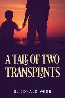 A Tale of Two Transplants by S Donald Webb
