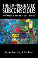 The Impregnated Subconscious Nuff Knocks to Me Mind So Ease de Stress by Leyton Franklin Bfa Hons