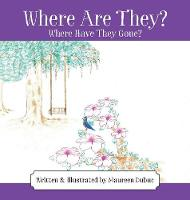 Where Are They? Where Have They Gone? by Maureen Dubuc