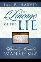 The Lineage of the Lie Revealing Paul's Man of Sin by Ian R Harvey