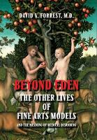 Beyond Eden The Other Lives of Fine Arts Models and the Meaning of Medical Disrobing by David V Forrest MD