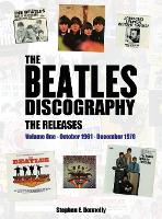 The Beatles Discography - The Releases Volume One - October 1961 - December 1970 by Stephen E Donnelly