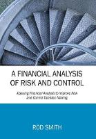 A Financial Analysis of Risk and Control Applying Financial Analysis to Improve Risk and Control Decision Making by Rod Smith