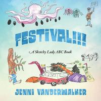 Festival!!! a Sketchy Lady ABC Book by Jenni Vanderwalker