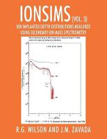 Ionsims (Vol. 3) Ion Implanted Depth Distributions Measured Using Secondary Ion Mass Spectrometry by R G Wilson