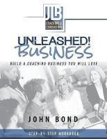Unleashed! Business Build a Coaching Business You Will Love by Professor John, MD Bond