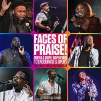 Faces of Praise! Photos and Gospel Inspirations to Encourage and Uplift by Carol M. Mackey, B. Jeffrey Grant-Clark