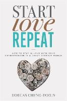 Start, Love, Repeat How to Stay in Love with Your Entrepreneur in a Crazy Start-up World by Dorcas Cheng-Tozun