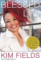 Blessed Life My Surprising Journey of Joy, Tears, and Tales from Harlem to Hollywood by Kim Fields