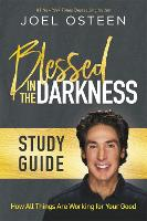 Blessed in the Darkness Study Guide by Joel Osteen