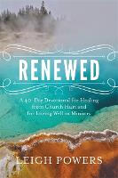 Renewed A 40-Day Devotional for Healing from Church Hurt and for Loving Well in Ministry by Leigh Powers